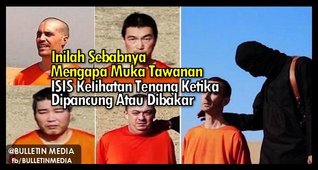 BIAR BETUL!! Inilah Sebabnya Mengapa Muka Tawanan ISIS Kelihatan Tenang Ketika Dipancung Atau Dibakar.