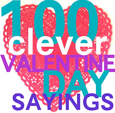 ... blog . Jamie shares a list of 100 clever Valentine sayings