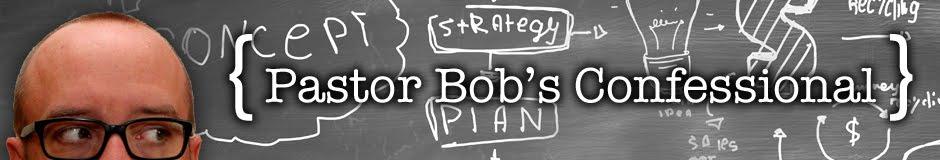 Pastor Bob's Confessional