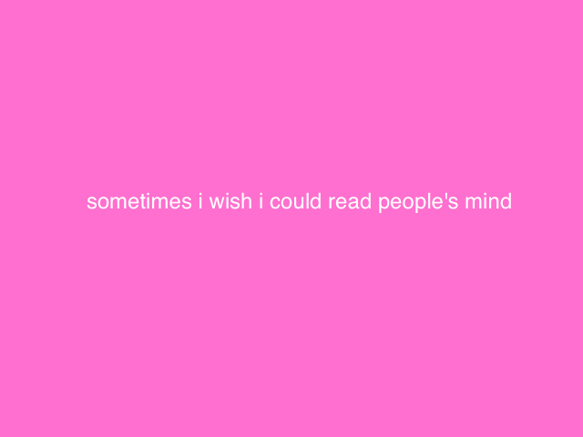 i wish i could read minds