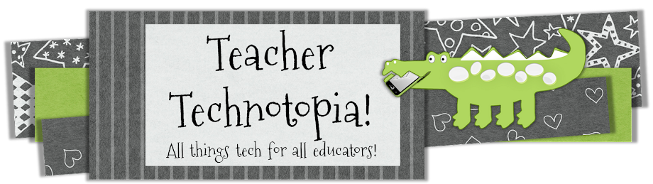 Teacher Technotopia!