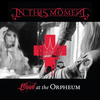 In This Moment - Blood At The Orpheum [Live] (2014)