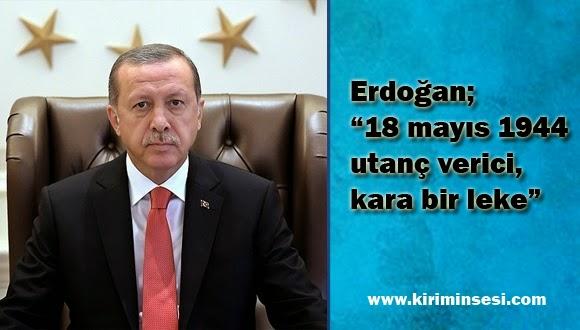 """Erdoğan; """"18 mayıs 1944  utanç verici,  kara bir leke"""""""