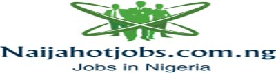 Naijahotjobs, jobs in nigeria, latest jobs in nigeria