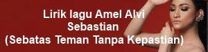 Lirik lagu Amel Alvi - Sebastian (Sebatas Teman Tanpa Kepastian)