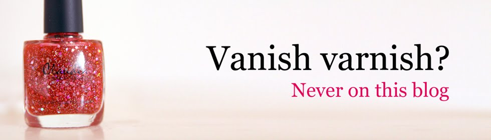 Vanish varnish? Never on this blog