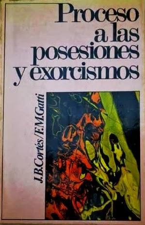 Procesos a las Posesiones y Exorcismos de J. B. Cortes y F. M. Gati