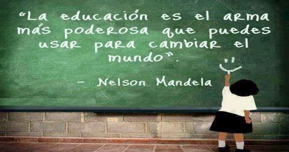Frases y m s frases la educaci n es el arma m s poderosa for Educacion para poder