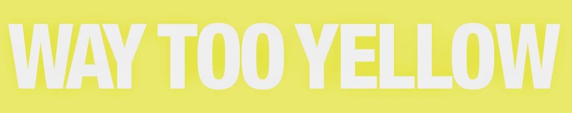 way too yellow - בלוג אופנה - fashion blog