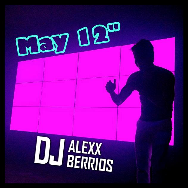 DJ Alexx Berrios - May 12