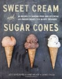 Sweet Cream and Sugar Cones - 90 Recipes for Making Your Own Ice Cream and Frozen Treats from Bi-Rite Creamery