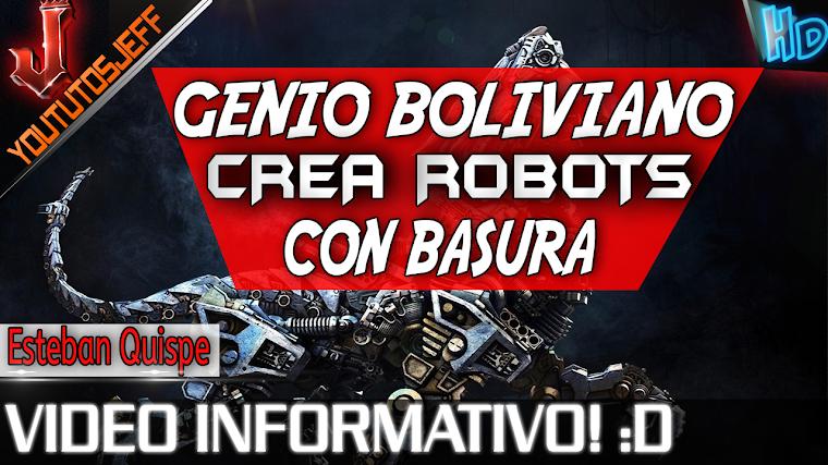 GENIO BOLIVIANO CREA ROBOTS CON BASURA | 2015