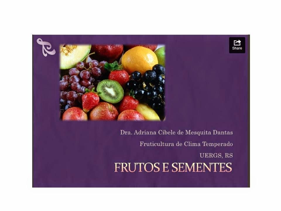 http://pt.slideshare.net/AdrianaDantas2/frutos-e-sementes