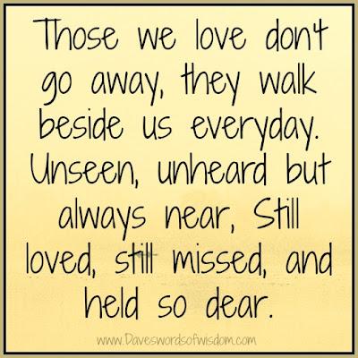 Love Quotes For Him Passed Away : Daveswordsofwisdom.com: Those We Love Dont Go Away