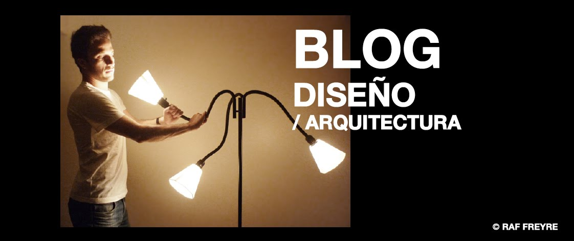 BLOG DISEÑO/ARQUITECTURA   © Raf Freyre