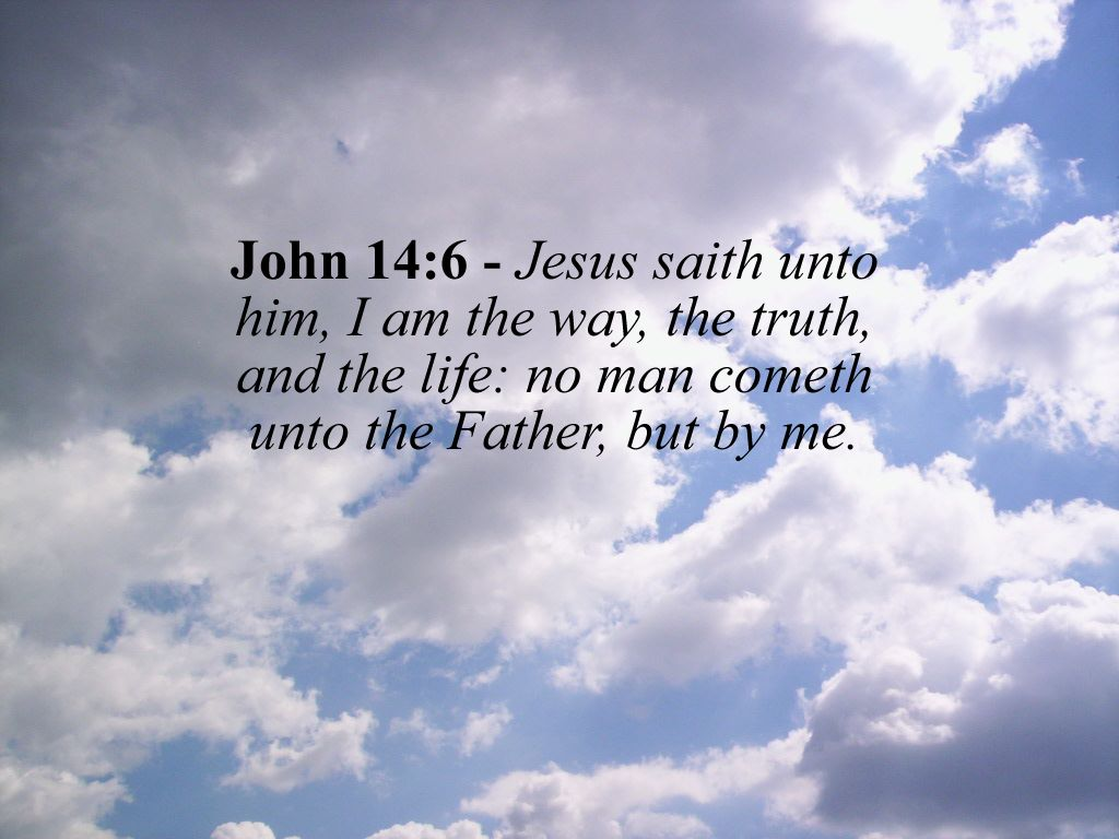 i am the way and the Jesus said to him, i am the way, and the truth, and the life no one comes to the father except through me.