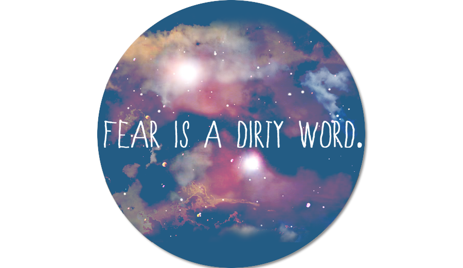fear is a dirty word