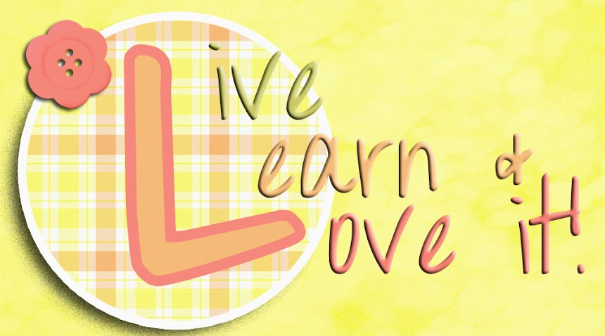 Live And Learn And Love It.