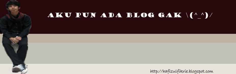 aku pun ada blog gak \(^_^)/