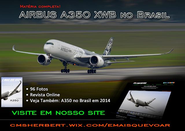 Airbus A350 XWB no Brasil - Matéria Completa! Veja 96 fotos + Revista Eletronica grautita!
