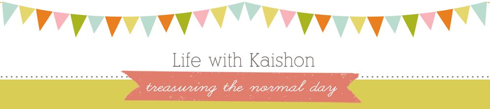 Life with Kaishon