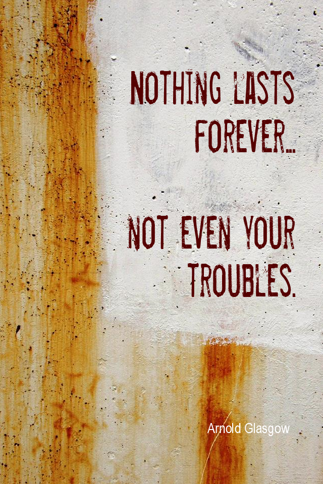 visual quote - image quotation for Problems - Nothing lasts forever - not even your troubles. - Arnold Glasgow