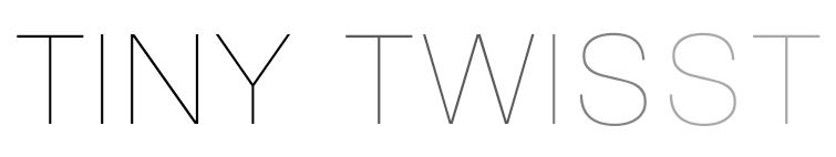 TINY TWISST