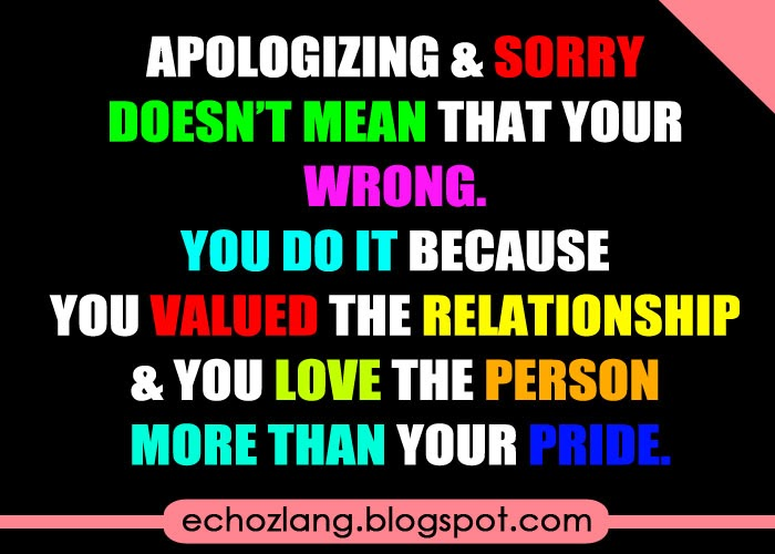 Apologizing and sorry doesn't mean that you're wrong.