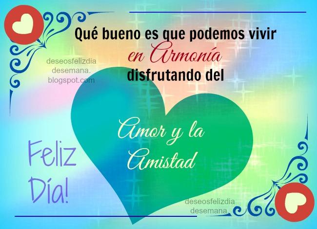 Disfrutemos del Amor y la Amistad. Feliz Día, imágenes de amigos, para amiga, amigo, postales de amistad, tarjetitas para facebook, buen mensaje cristiano en muro.