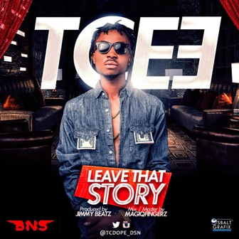 Music: Tcee – Leave That Story | @Tcdope_Dsn