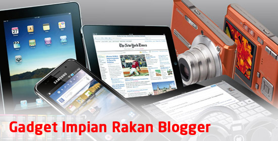 Gadget Impian Rakan Blogger