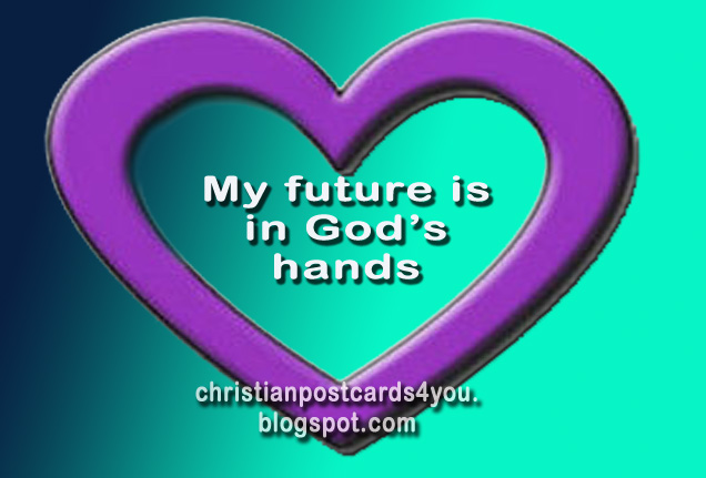 Christian Card My Future is in God's Hands. Postcard with christian quotes, Bible verses, short nice assurance words for christians to share by facebook. future life with God.