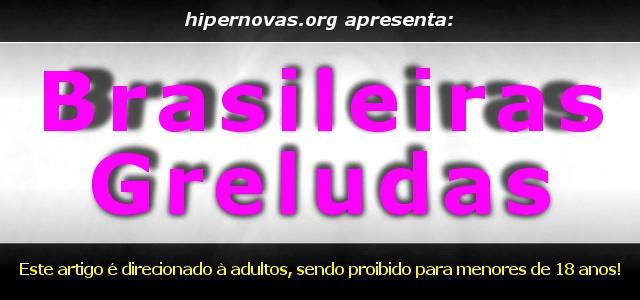 Hipernovas: Só brasileiras greludas! (130 Imagens)
