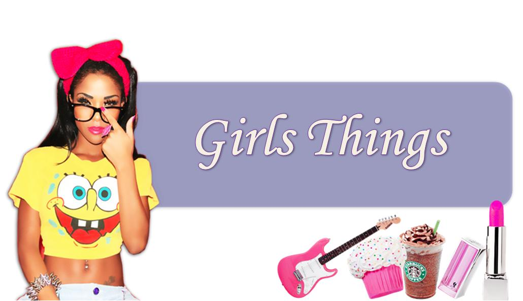Girls Things