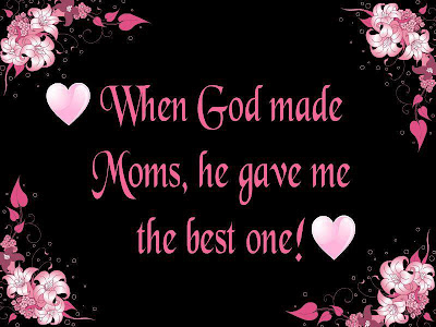 When god made moms, he gave me the best one!
