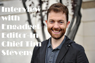 I was able to speak with tech giant Engadget's Editor-In-Chief Tim Stevens and ask him a few questions.