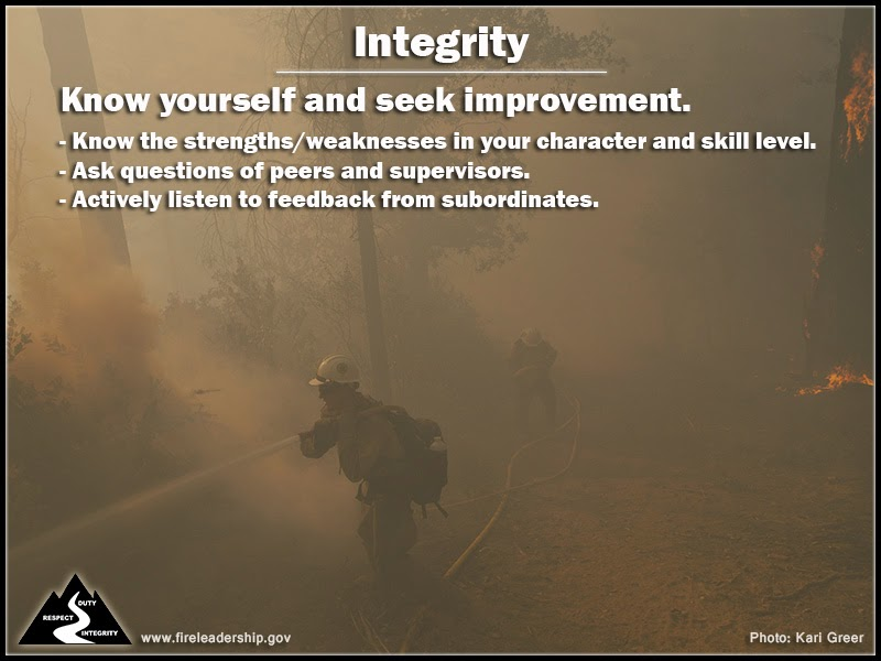 Integrity Know yourself and seek improvement. - Know the strengths/weaknesses in your character and skill level. - Ask questions of peers and supervisors. - Actively listen to feedback from subordinates.