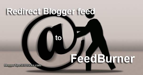 a guide to redirect blogger feed to feedburner