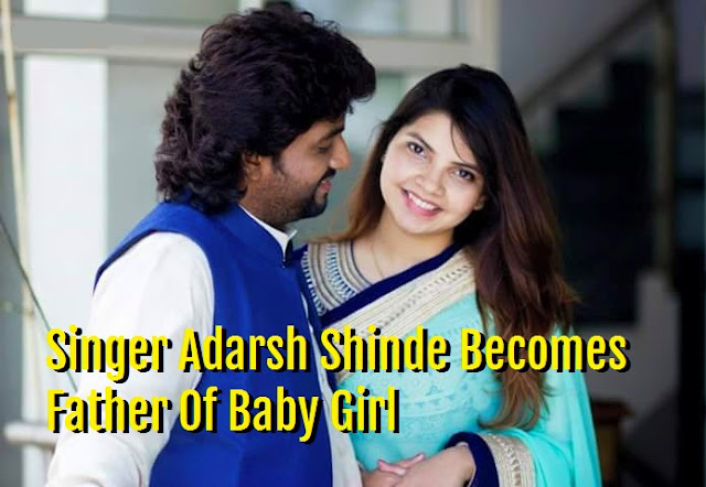 Singer Adarsh Shinde Becomes Father Of Baby Girl