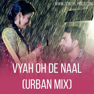 Vyah Oh De Naal Lyrics (Urban Mix) - Myself Pendu