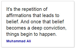 Muhammed Ali quote about affirmation becoming belief.
