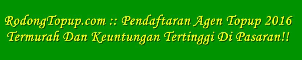RodongTopup.com :: Pendaftaran Agen Topup 2016 Termurah Dan Keuntungan Tertinggi Di Pasaran!!