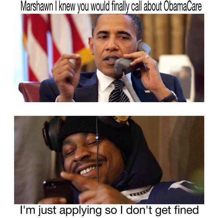 Marshawn I knew you would finally call about Obamacare I'm just applying so I don't get fined. - #MarshawnLynch #seahawks #obamacare #Fined #soIdontgetfined