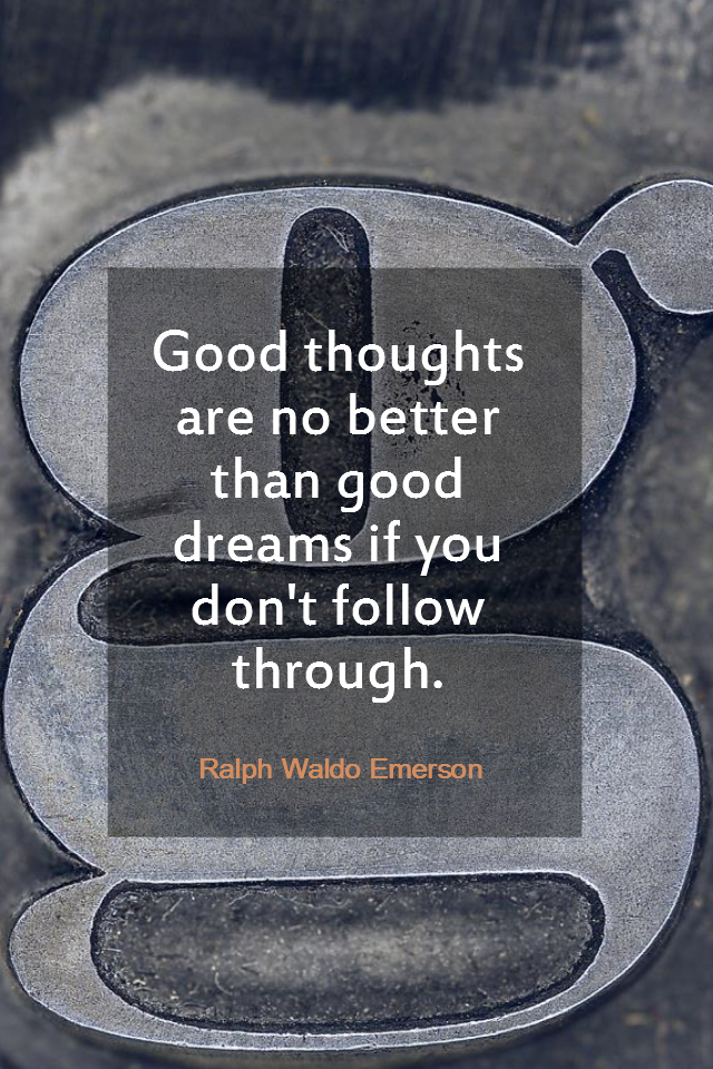 visual quote - image quotation for ACTION - Good thoughts are no better than good dreams if you don't follow through. - Ralph Waldo Emerson