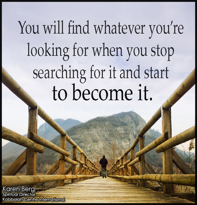 stop searching for something and start becoming it - Inspirational Positive Quotes with Images