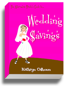 THE ALTERNATIVE BRIDE'S GUIDE TO WEDDING SAVINGS