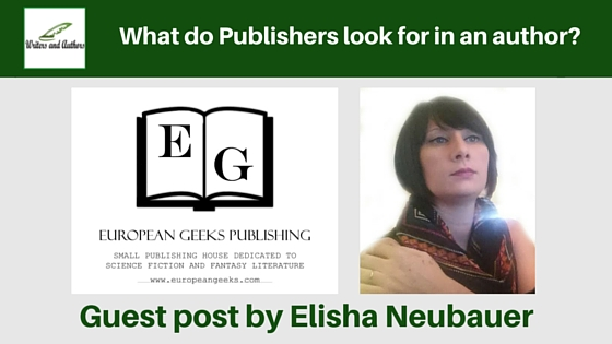 What do Publishers look for in an author?, guest post by Elisha Neubauer from European Geeks Publishing