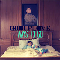 Grouplove. Ways to Go