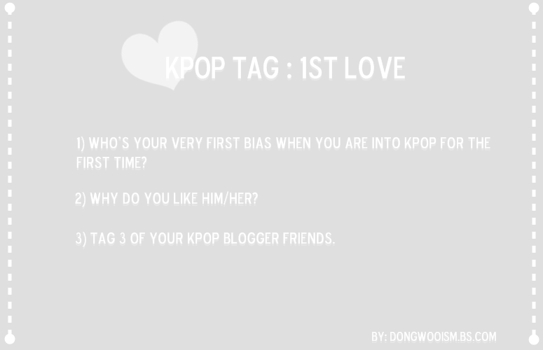 http://dongwooism.blogspot.com/2015/01/kpop-tag-1st-love.html