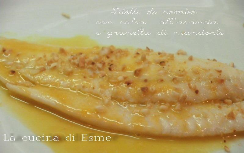 La cucina di esme filetti di rombo con salsa all 39 arancia e granella di mandorle - La cucina di esme ...
